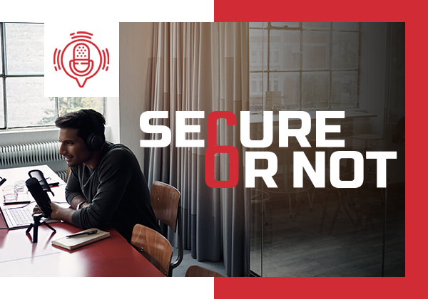 Secure or Not Podcast About