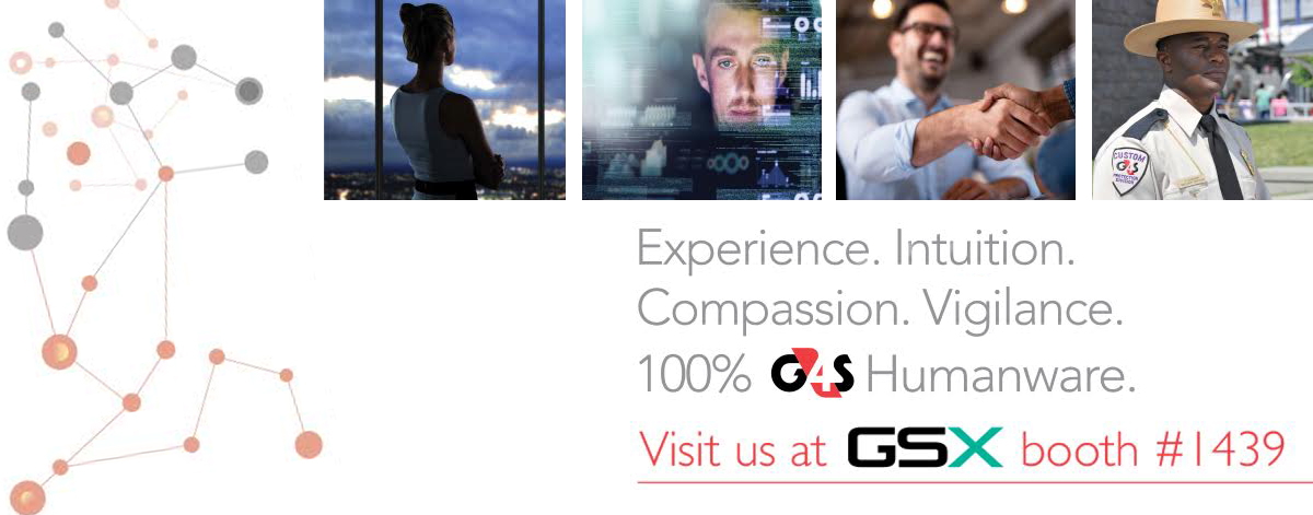 Experience. Intuition. Compassion. Vigilance. 100% G4S Humanware. Visit us at GSX booth #1439.